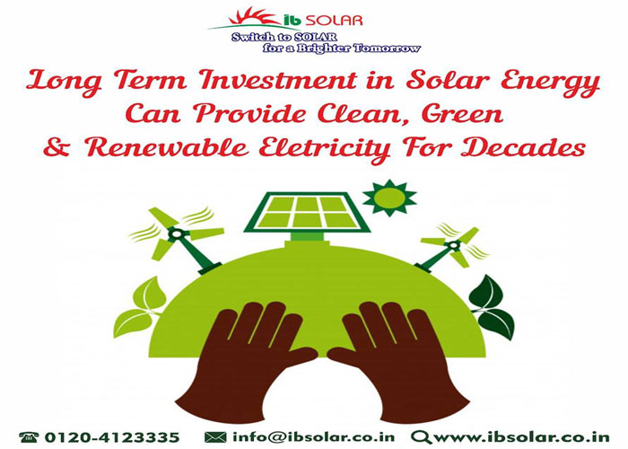 Long term investment in Solar Energy can provide Clean, Green & Renewable electricity for decades.