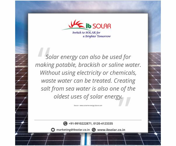 Solar energy can also be used for making potable, brackish or saline water.