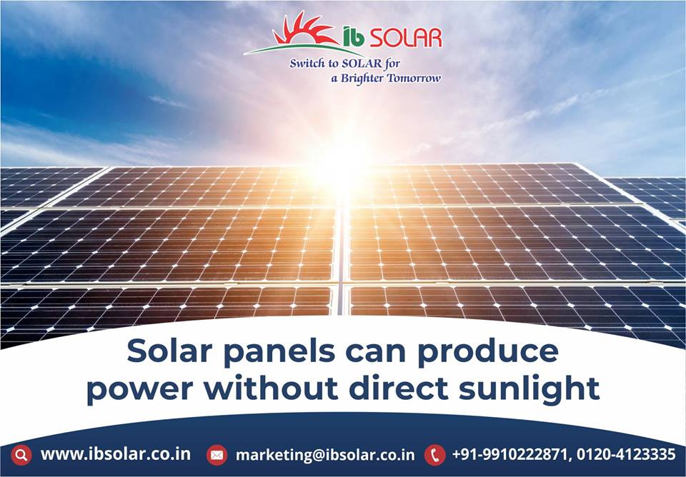 Solar Panels can Produce Power without direct Sunlight.